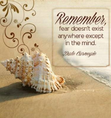 anger and fear, fear only exists in the mind quote Dale Carnegie