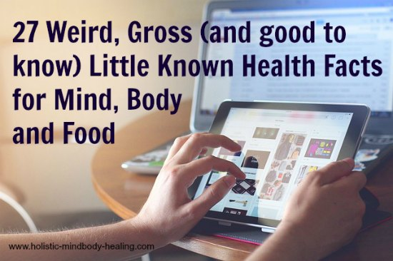 27 Weird, gross, and good to know little known health facts for mind, body, and food